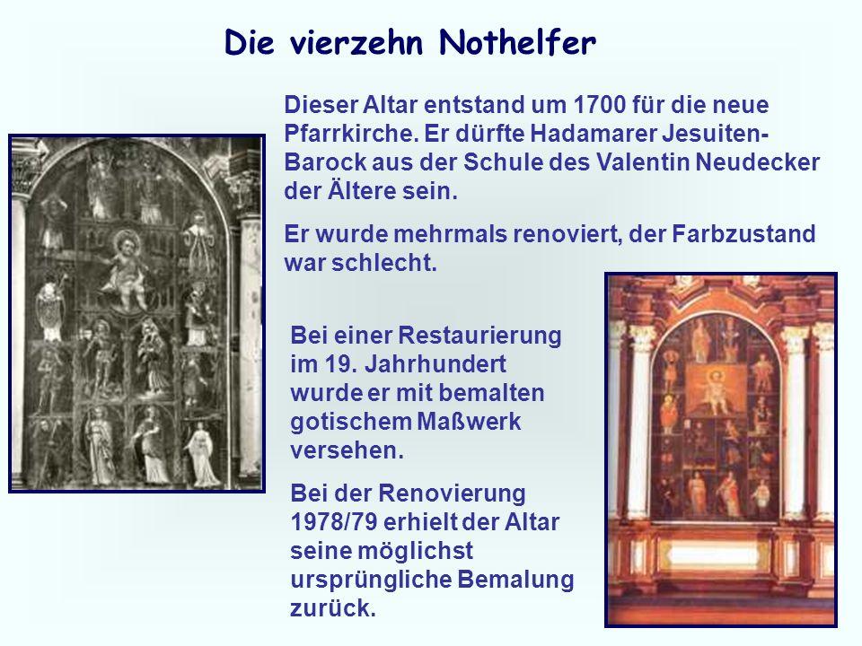 21 Die vierzehn Nothelfer Dieser Altar entstand um 1700 für die neue Pfarrkirche. Er dürfte Hadamarer Jesuiten- Barock aus der Schule des Valentin Neu
