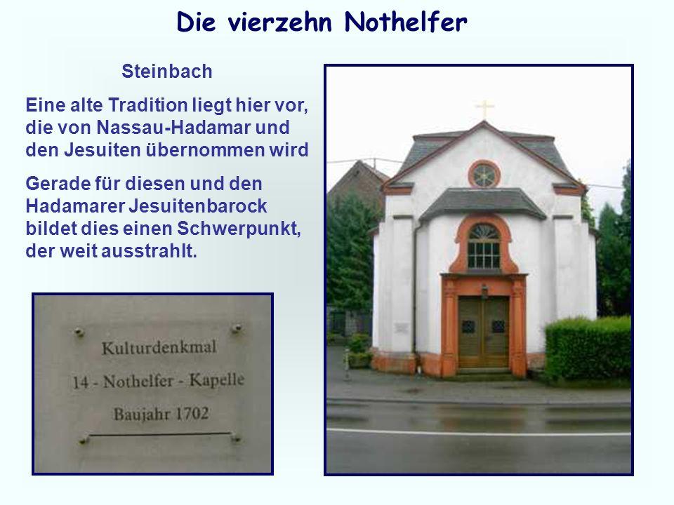 29 Die vierzehn Nothelfer Steinbach Eine alte Tradition liegt hier vor, die von Nassau-Hadamar und den Jesuiten übernommen wird Gerade für diesen und