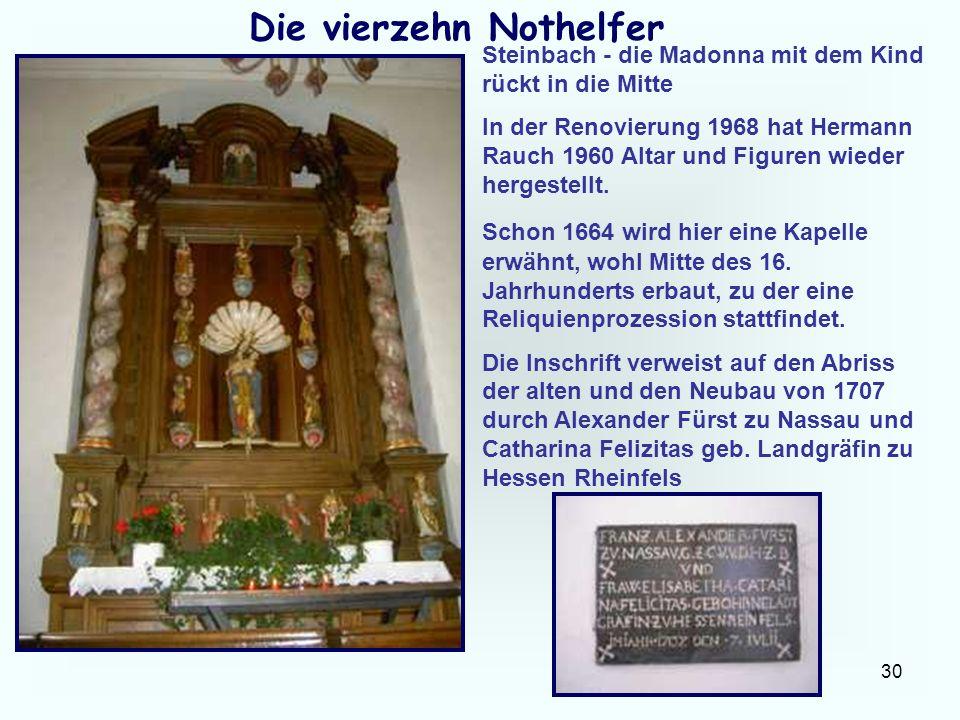 30 Die vierzehn Nothelfer Steinbach - die Madonna mit dem Kind rückt in die Mitte In der Renovierung 1968 hat Hermann Rauch 1960 Altar und Figuren wie