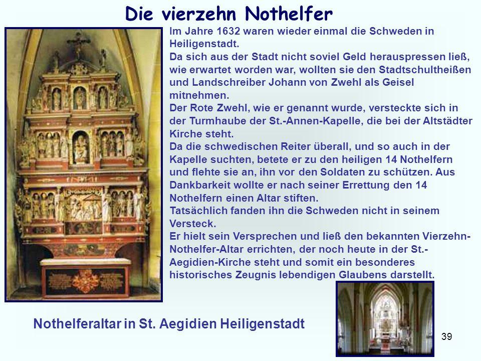 39 Die vierzehn Nothelfer Im Jahre 1632 waren wieder einmal die Schweden in Heiligenstadt. Da sich aus der Stadt nicht soviel Geld herauspressen ließ,