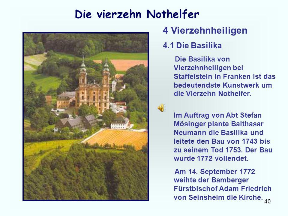 40 Die vierzehn Nothelfer 4 Vierzehnheiligen 4.1 Die Basilika Die Basilika von Vierzehnheiligen bei Staffelstein in Franken ist das bedeutendste Kunst