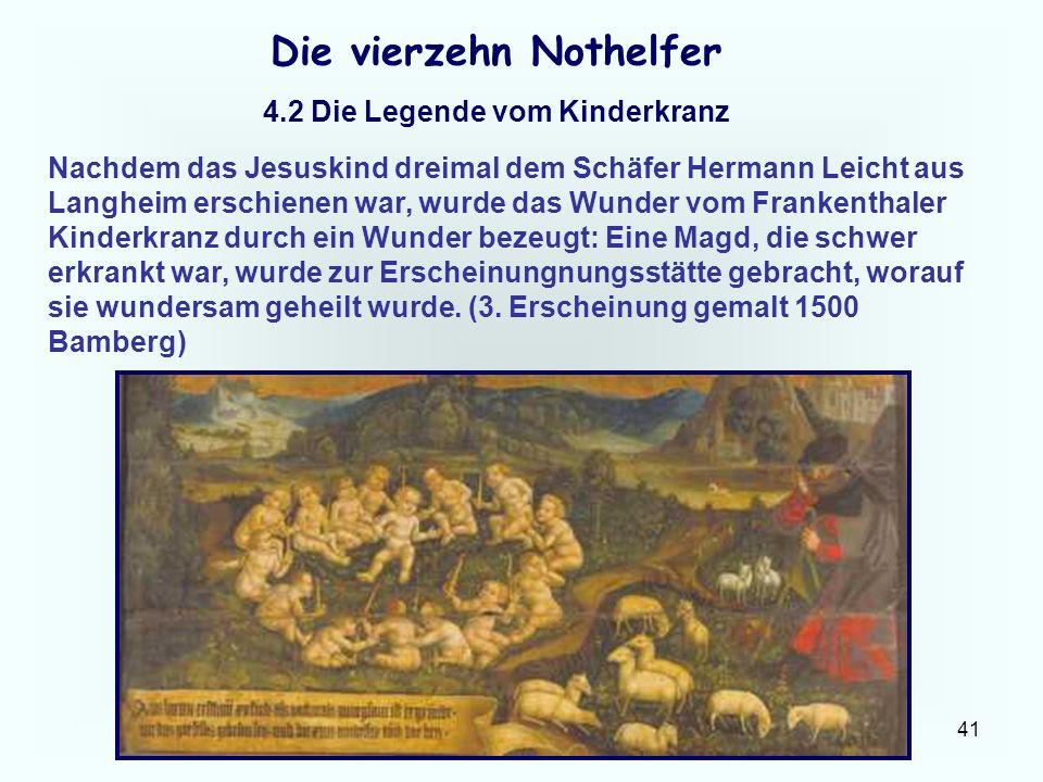 41 Die vierzehn Nothelfer 4.2 Die Legende vom Kinderkranz Nachdem das Jesuskind dreimal dem Schäfer Hermann Leicht aus Langheim erschienen war, wurde