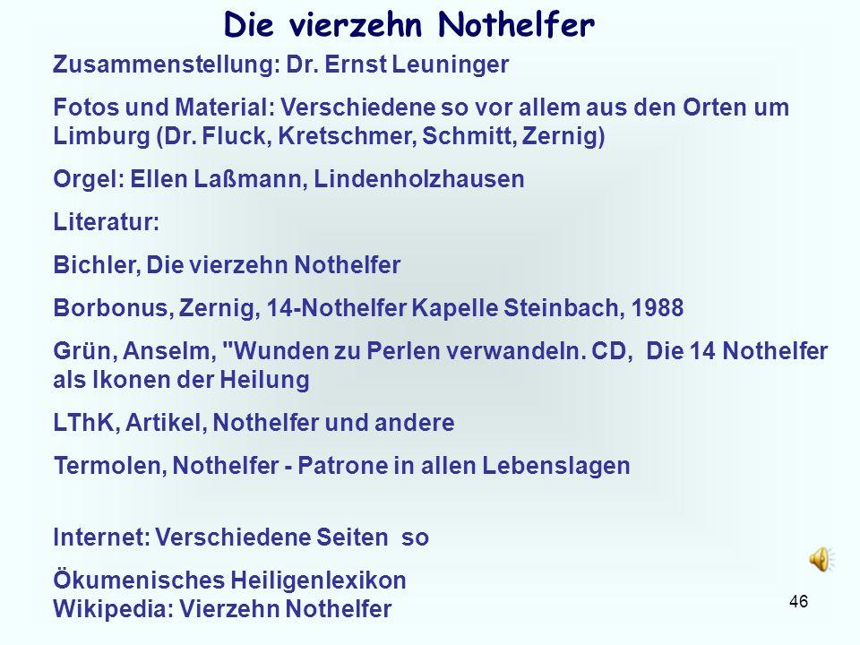 46 Die vierzehn Nothelfer Zusammenstellung: Dr. Ernst Leuninger Fotos und Material: Verschiedene so vor allem aus den Orten um Limburg (Dr. Fluck, Kre