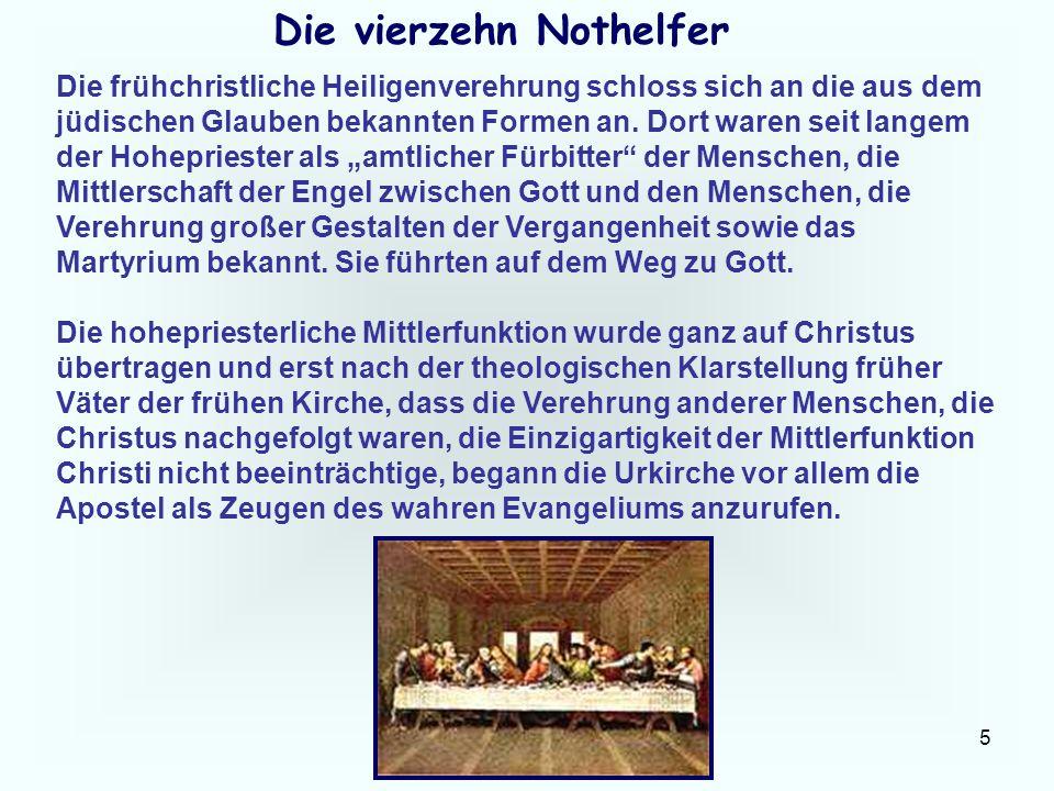 5 Die vierzehn Nothelfer Die frühchristliche Heiligenverehrung schloss sich an die aus dem jüdischen Glauben bekannten Formen an. Dort waren seit lang