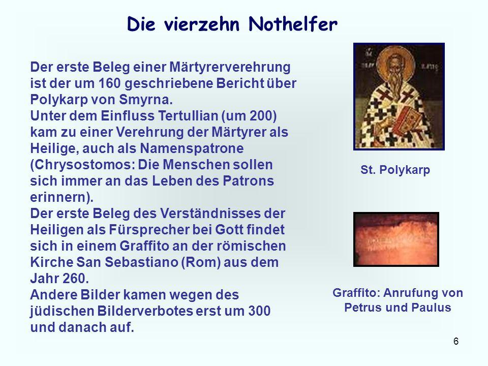 6 Die vierzehn Nothelfer Der erste Beleg einer Märtyrerverehrung ist der um 160 geschriebene Bericht über Polykarp von Smyrna. Unter dem Einfluss Tert