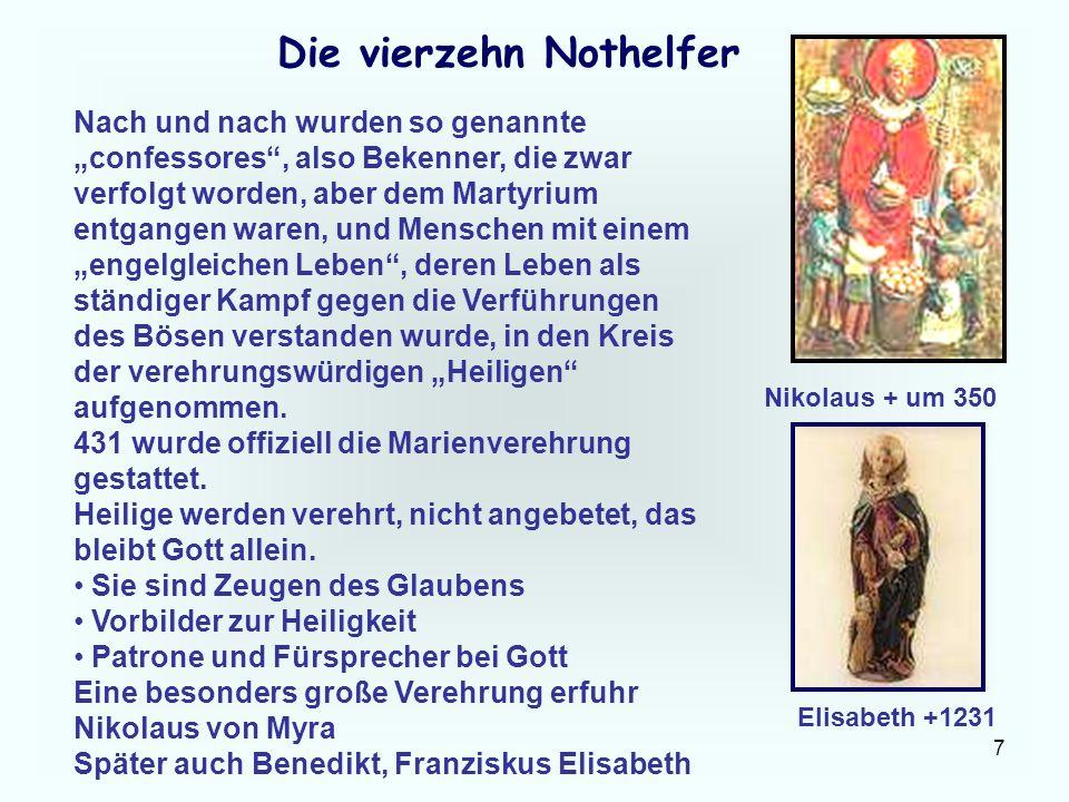 7 Die vierzehn Nothelfer Nach und nach wurden so genannte confessores, also Bekenner, die zwar verfolgt worden, aber dem Martyrium entgangen waren, un
