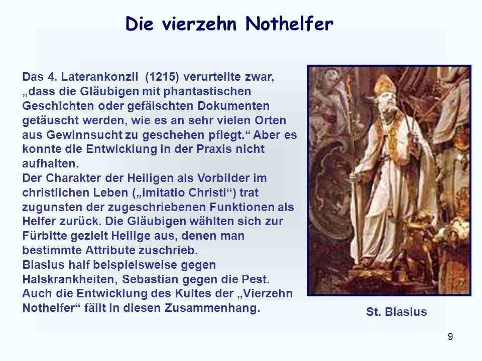 9 Die vierzehn Nothelfer Das 4. Laterankonzil (1215) verurteilte zwar, dass die Gläubigen mit phantastischen Geschichten oder gefälschten Dokumenten g