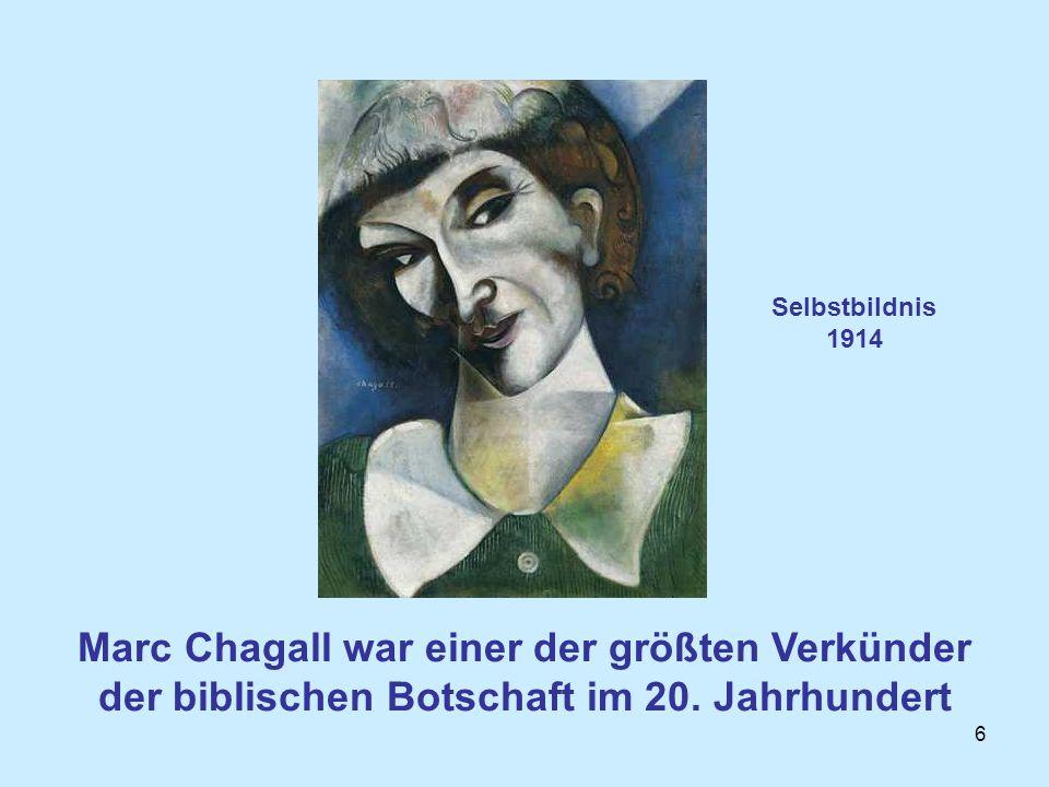 6 Marc Chagall war einer der größten Verkünder der biblischen Botschaft im 20. Jahrhundert Selbstbildnis 1914