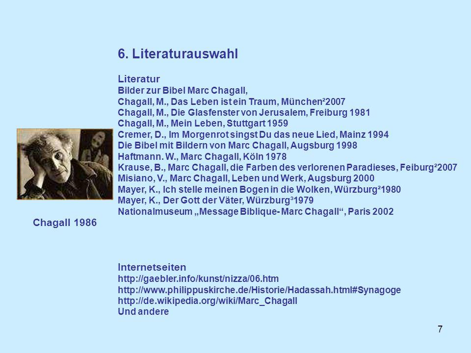 7 6. Literaturauswahl Literatur Bilder zur Bibel Marc Chagall, Chagall, M., Das Leben ist ein Traum, München²2007 Chagall, M., Die Glasfenster von Jer