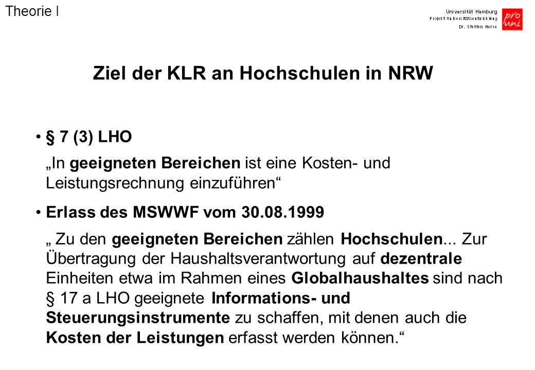 Ziel der KLR an Hochschulen in NRW § 7 (3) LHO In geeigneten Bereichen ist eine Kosten- und Leistungsrechnung einzuführen Erlass des MSWWF vom 30.08.1