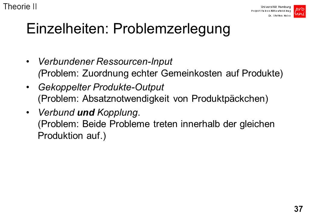 37 Einzelheiten: Problemzerlegung Verbundener Ressourcen-Input (Problem: Zuordnung echter Gemeinkosten auf Produkte) Gekoppelter Produkte-Output (Prob
