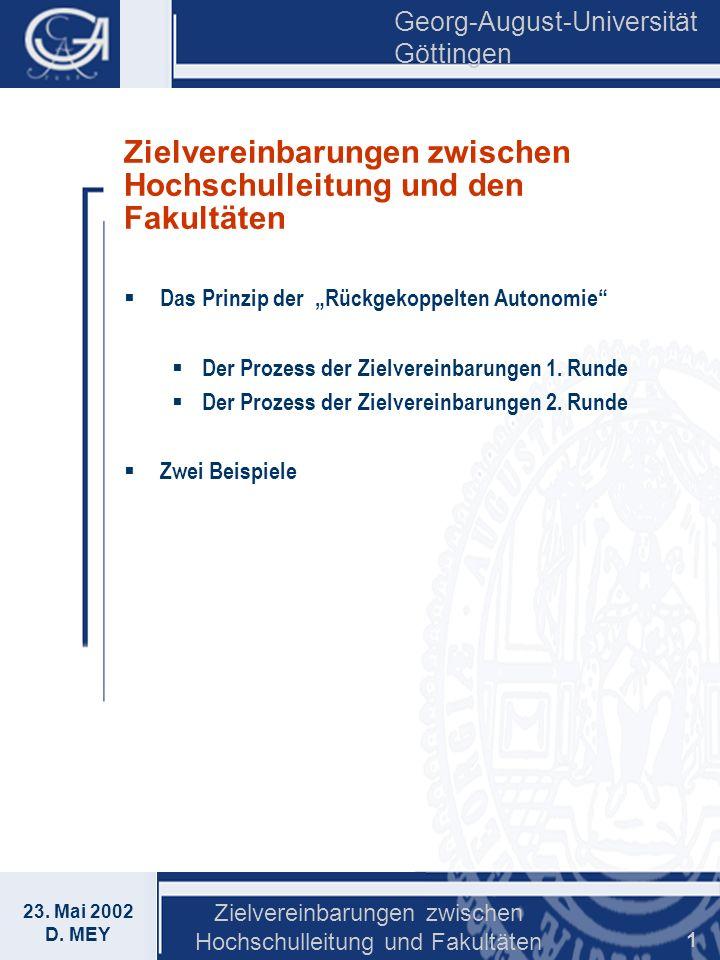 Georg-August-Universität Göttingen 23. Mai 2002 D. MEY Zielvereinbarungen zwischen Hochschulleitung und Fakultäten 1 Zielvereinbarungen zwischen Hochs