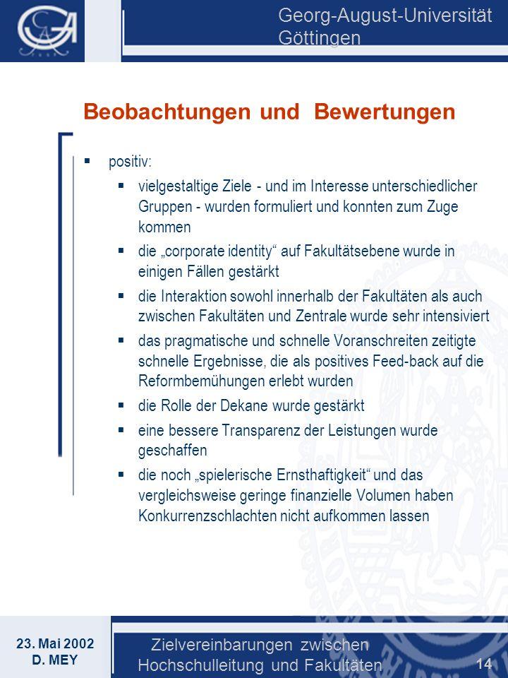 Georg-August-Universität Göttingen 23. Mai 2002 D. MEY Zielvereinbarungen zwischen Hochschulleitung und Fakultäten 14 Beobachtungen und Bewertungen po