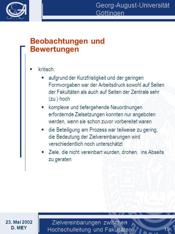 Georg-August-Universität Göttingen 23. Mai 2002 D. MEY Zielvereinbarungen zwischen Hochschulleitung und Fakultäten 15 Beobachtungen und Bewertungen kr