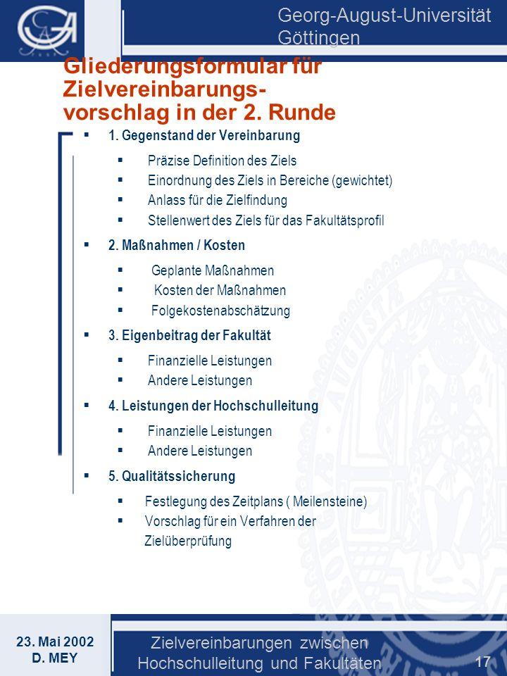 Georg-August-Universität Göttingen 23. Mai 2002 D. MEY Zielvereinbarungen zwischen Hochschulleitung und Fakultäten 17 Gliederungsformular für Zielvere