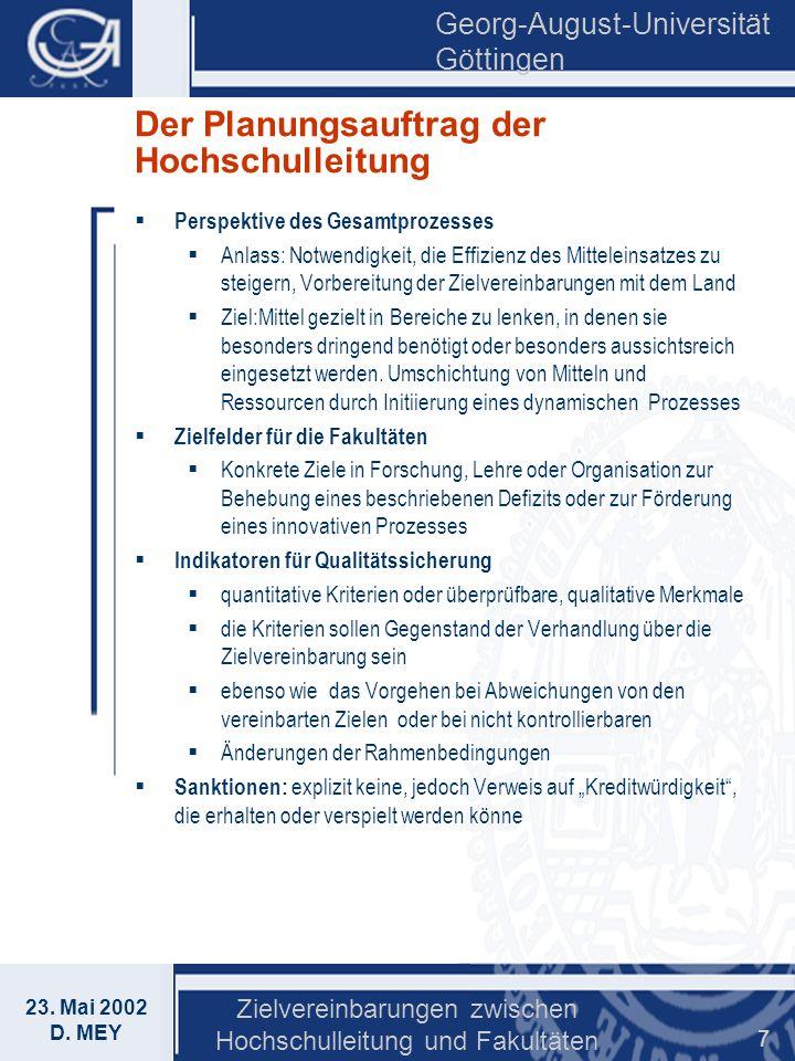 Georg-August-Universität Göttingen 23. Mai 2002 D. MEY Zielvereinbarungen zwischen Hochschulleitung und Fakultäten 7 Der Planungsauftrag der Hochschul