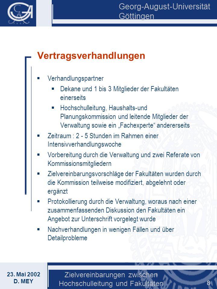 Georg-August-Universität Göttingen 23. Mai 2002 D. MEY Zielvereinbarungen zwischen Hochschulleitung und Fakultäten 8 Vertragsverhandlungen Verhandlung