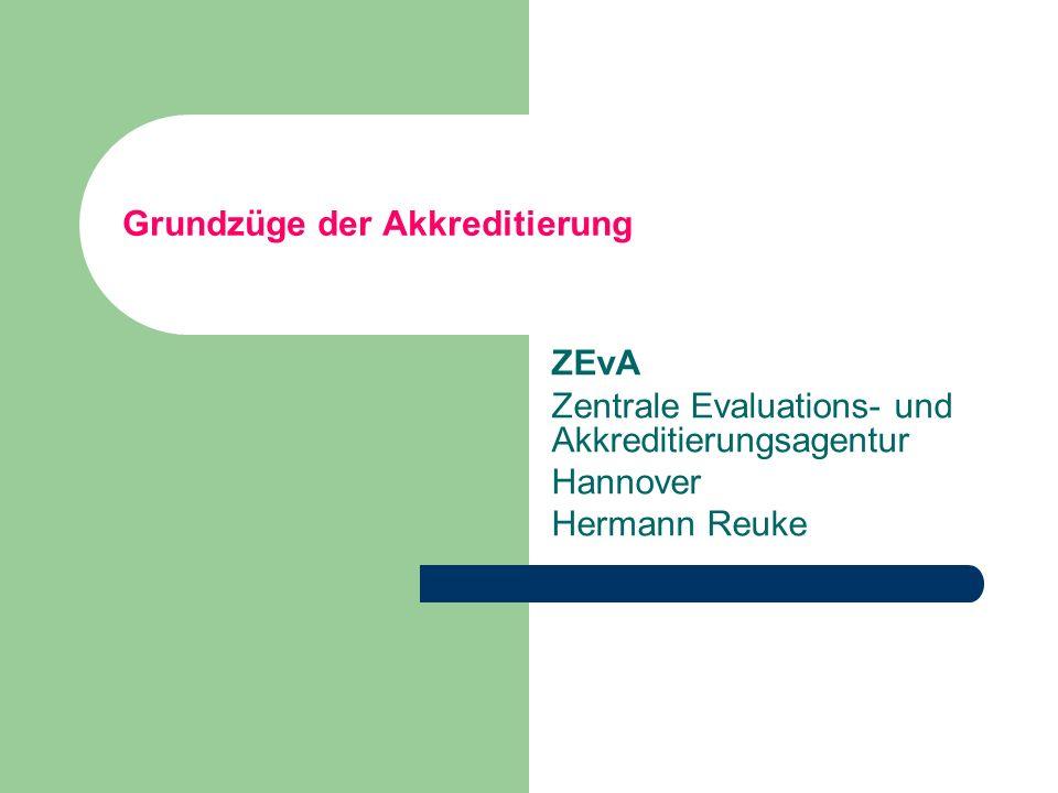 Grundzüge der Akkreditierung ZEvA Zentrale Evaluations- und Akkreditierungsagentur Hannover Hermann Reuke
