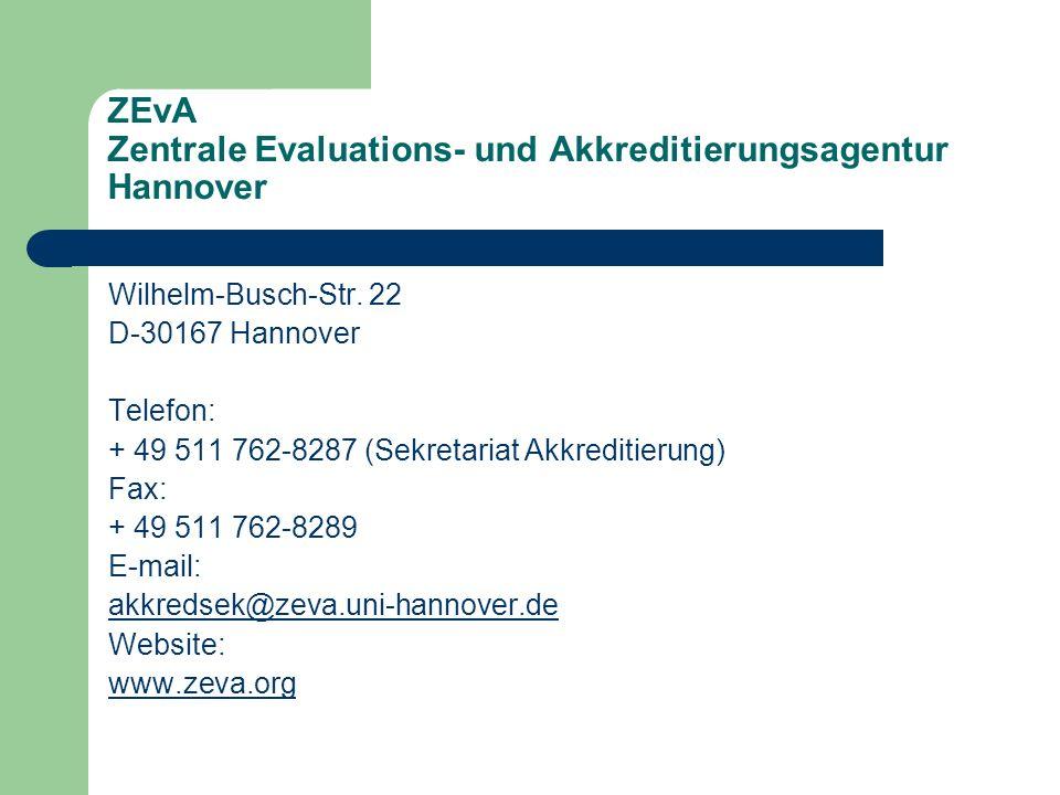 ZEvA Zentrale Evaluations- und Akkreditierungsagentur Hannover Wilhelm-Busch-Str. 22 D-30167 Hannover Telefon: + 49 511 762-8287 (Sekretariat Akkredit