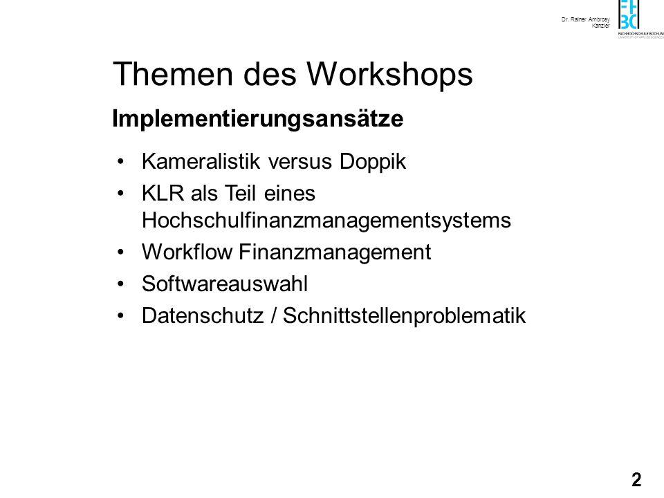 Dr. Rainer Ambrosy Kanzler 2 Themen des Workshops Kameralistik versus Doppik KLR als Teil eines Hochschulfinanzmanagementsystems Workflow Finanzmanage