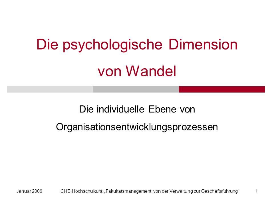 Januar 2006CHE-Hochschulkurs: Fakultätsmanagement: von der Verwaltung zur Geschäftsführung 1 Die psychologische Dimension von Wandel Die individuelle