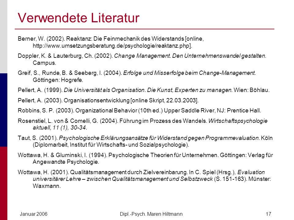 Dipl.-Psych. Maren HiltmannJanuar 200617 Verwendete Literatur Berner, W. (2002). Reaktanz: Die Feinmechanik des Widerstands [online, http://www.umsetz