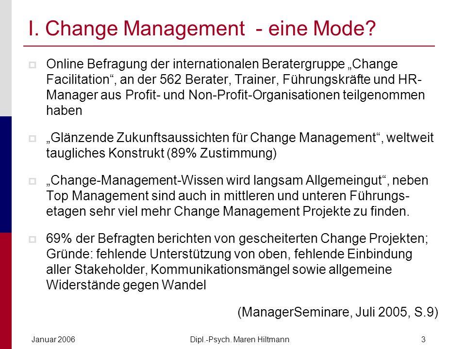Dipl.-Psych. Maren HiltmannJanuar 20063 I. Change Management - eine Mode? Online Befragung der internationalen Beratergruppe Change Facilitation, an d