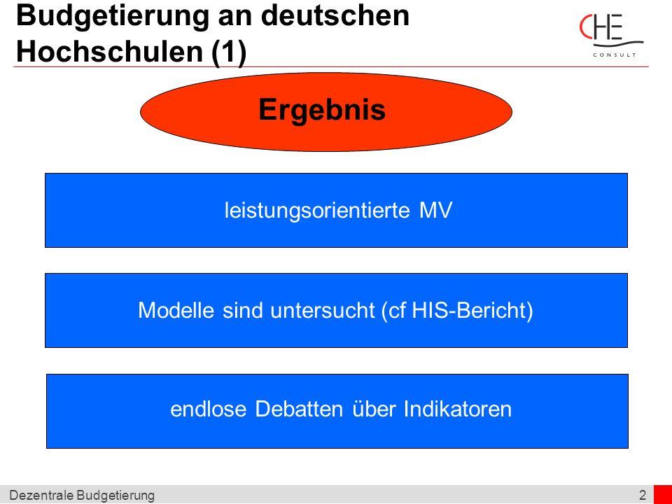 2Dezentrale Budgetierung Budgetierung an deutschen Hochschulen (1) Ergebnis leistungsorientierte MV Modelle sind untersucht (cf HIS-Bericht) endlose D