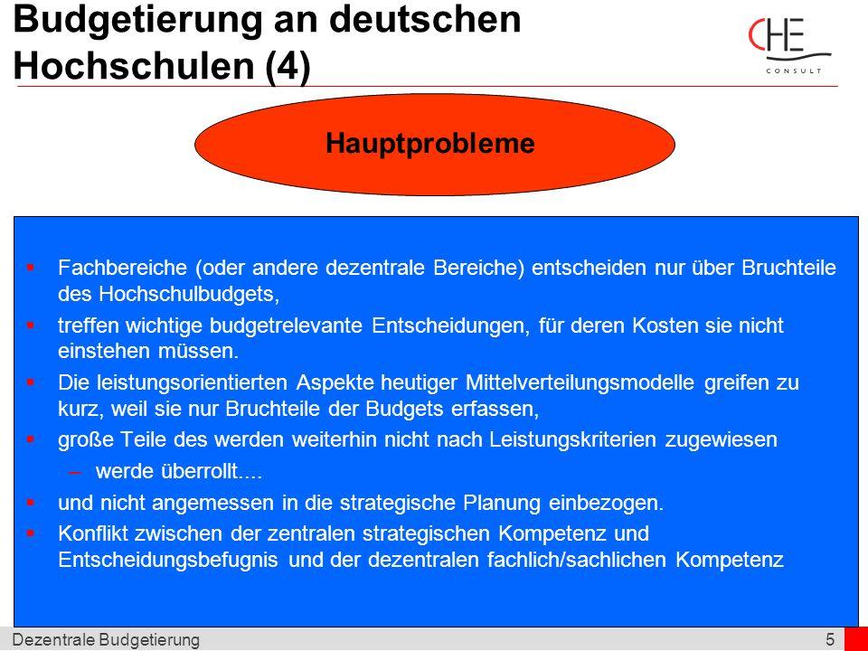 5Dezentrale Budgetierung Budgetierung an deutschen Hochschulen (4) Hauptprobleme Fachbereiche (oder andere dezentrale Bereiche) entscheiden nur über B