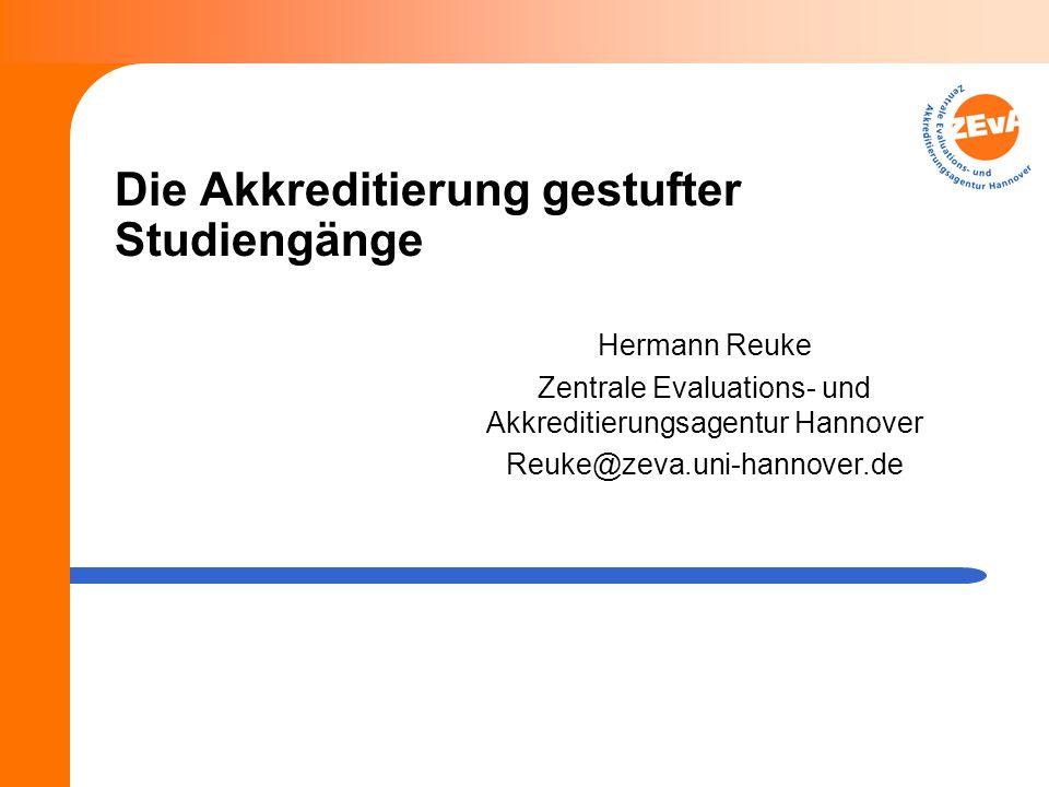 Die Akkreditierung gestufter Studiengänge Hermann Reuke Zentrale Evaluations- und Akkreditierungsagentur Hannover Reuke@zeva.uni-hannover.de