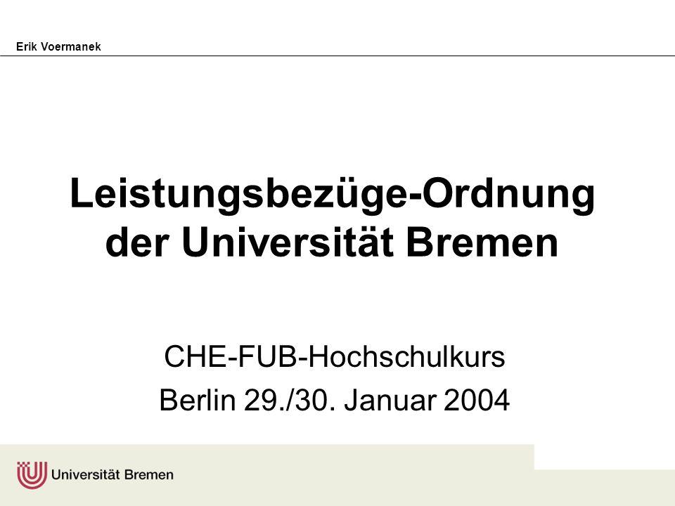 Erik VoermanekBerlin, 29./30.1.2004 CHE-Hochschulkurs Rechtsgrundlagen §§ 32 ff BundesBesG –ÄG v.16.2.2002, BGesBl 686 ff § 3 Brem BesG –ÄG v.8.4.2003, BremGesBl 127 ff, 143 Brem HLBV –v.1.7.2003, BremGesBl 285 ff (Brem HG, Neuf.