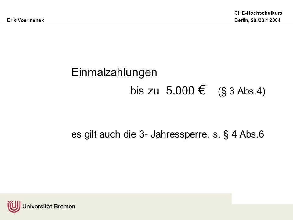 Erik VoermanekBerlin, 29./30.1.2004 CHE-Hochschulkurs Einmalzahlungen bis zu 5.000 (§ 3 Abs.4) es gilt auch die 3- Jahressperre, s. § 4 Abs.6