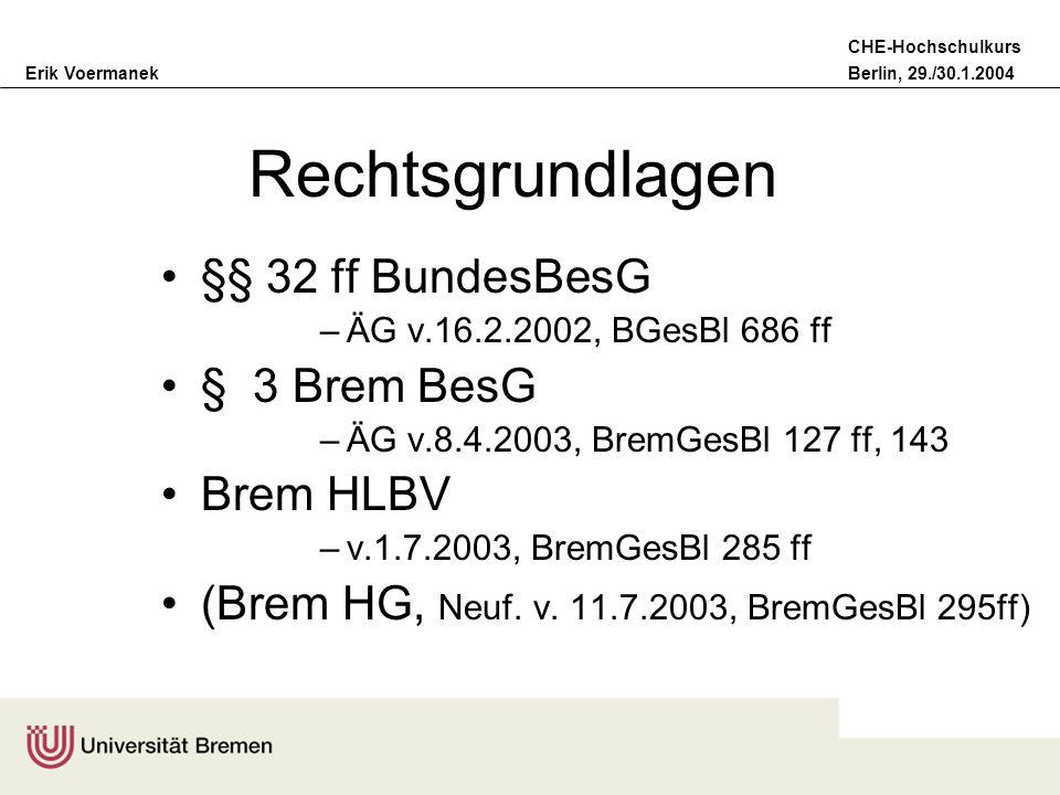 Erik VoermanekBerlin, 29./30.1.2004 CHE-Hochschulkurs Rechtsgrundlagen §§ 32 ff BundesBesG –ÄG v.16.2.2002, BGesBl 686 ff § 3 Brem BesG –ÄG v.8.4.2003