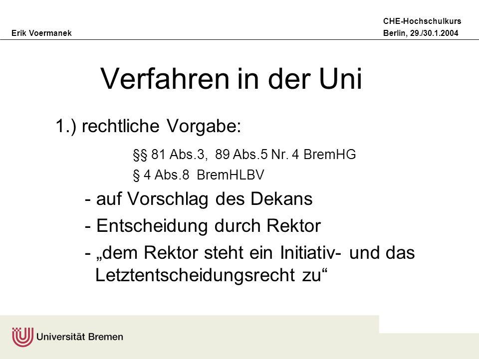 Erik VoermanekBerlin, 29./30.1.2004 CHE-Hochschulkurs Verfahren in der Uni 1.) rechtliche Vorgabe: §§ 81 Abs.3, 89 Abs.5 Nr. 4 BremHG § 4 Abs.8 BremHL