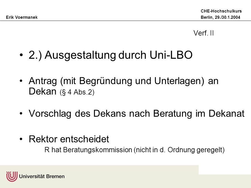 Erik VoermanekBerlin, 29./30.1.2004 CHE-Hochschulkurs Verf. II 2.) Ausgestaltung durch Uni-LBO Antrag (mit Begründung und Unterlagen) an Dekan (§ 4 Ab