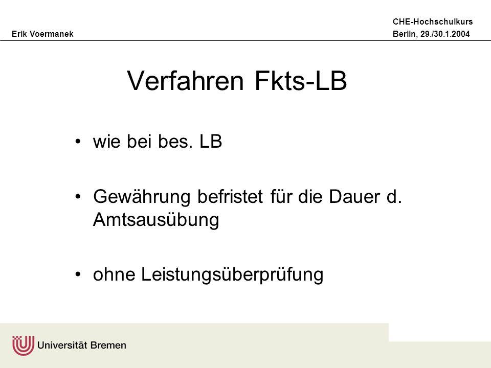 Erik VoermanekBerlin, 29./30.1.2004 CHE-Hochschulkurs Verfahren Fkts-LB wie bei bes. LB Gewährung befristet für die Dauer d. Amtsausübung ohne Leistun