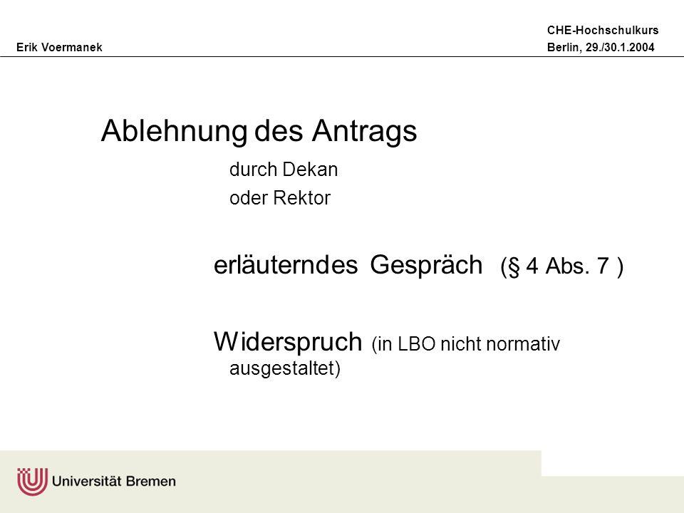 Erik VoermanekBerlin, 29./30.1.2004 CHE-Hochschulkurs Ablehnung des Antrags durch Dekan oder Rektor erläuterndes Gespräch (§ 4 Abs. 7 ) Widerspruch (i