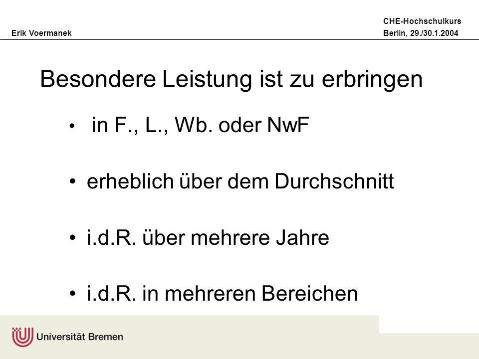 Erik VoermanekBerlin, 29./30.1.2004 CHE-Hochschulkurs Besondere Leistung ist zu erbringen in F., L., Wb. oder NwF erheblich über dem Durchschnitt i.d.