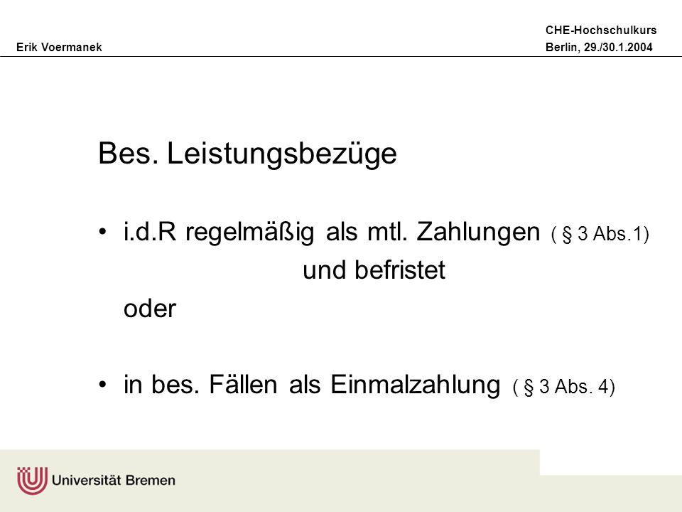 Erik VoermanekBerlin, 29./30.1.2004 CHE-Hochschulkurs Bes. Leistungsbezüge i.d.R regelmäßig als mtl. Zahlungen ( § 3 Abs.1) und befristet oder in bes.