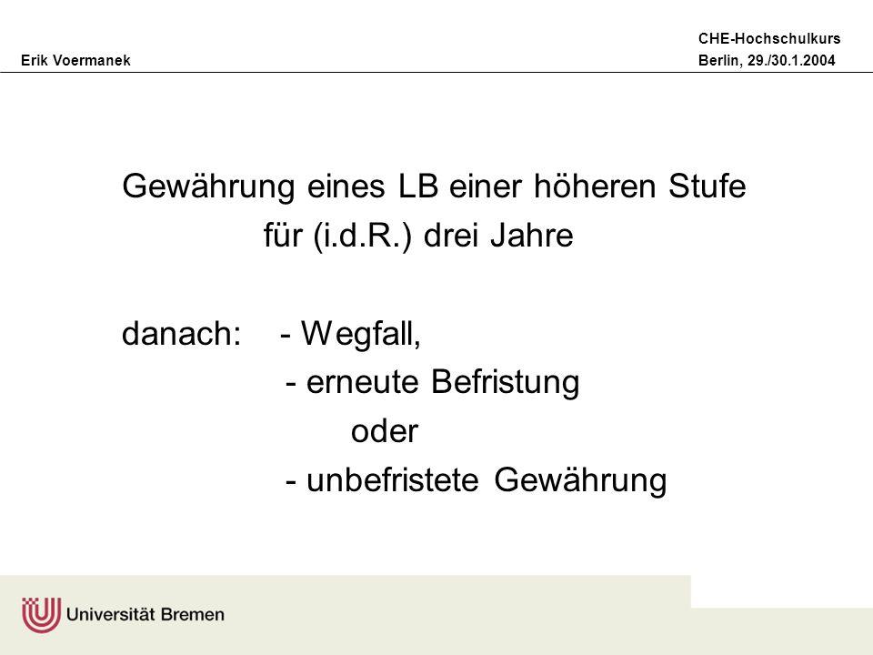 Erik VoermanekBerlin, 29./30.1.2004 CHE-Hochschulkurs Gewährung eines LB einer höheren Stufe für (i.d.R.) drei Jahre danach: - Wegfall, - erneute Befr