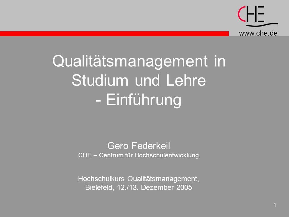 www.che.de 1 Qualitätsmanagement in Studium und Lehre - Einführung Gero Federkeil CHE – Centrum für Hochschulentwicklung Hochschulkurs Qualitätsmanage