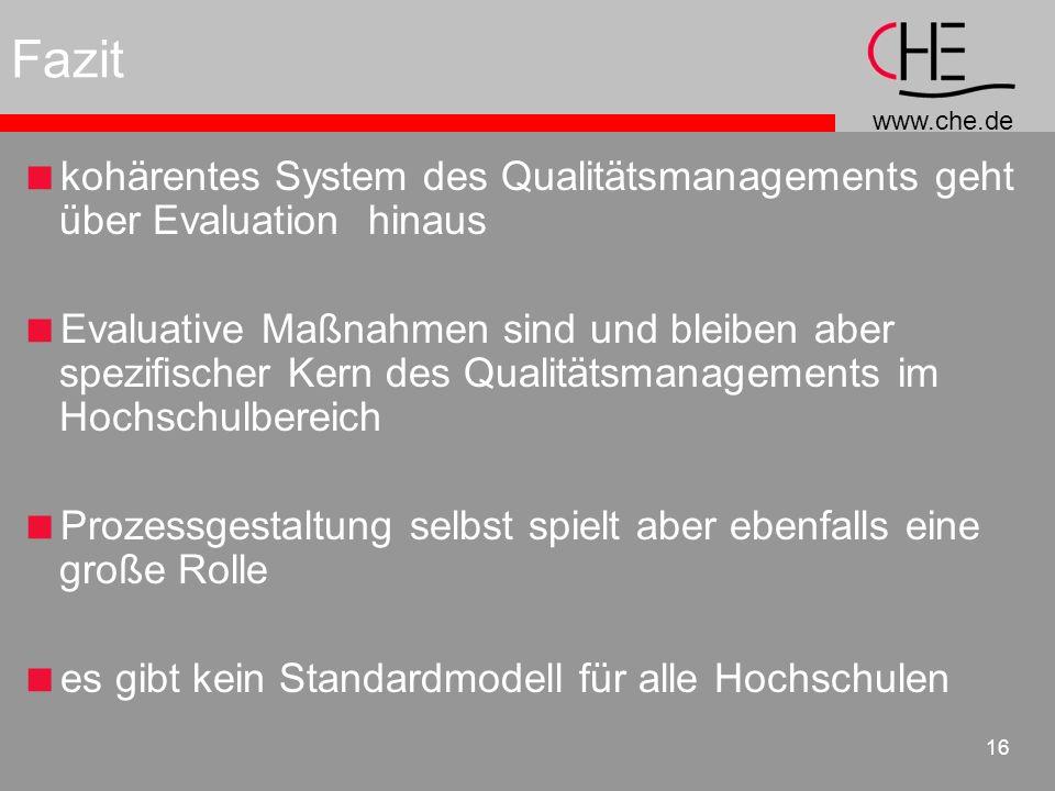 www.che.de 16 Fazit kohärentes System des Qualitätsmanagements geht über Evaluation hinaus Evaluative Maßnahmen sind und bleiben aber spezifischer Ker