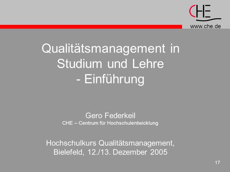 www.che.de 17 Qualitätsmanagement in Studium und Lehre - Einführung Gero Federkeil CHE – Centrum für Hochschulentwicklung Hochschulkurs Qualitätsmanag