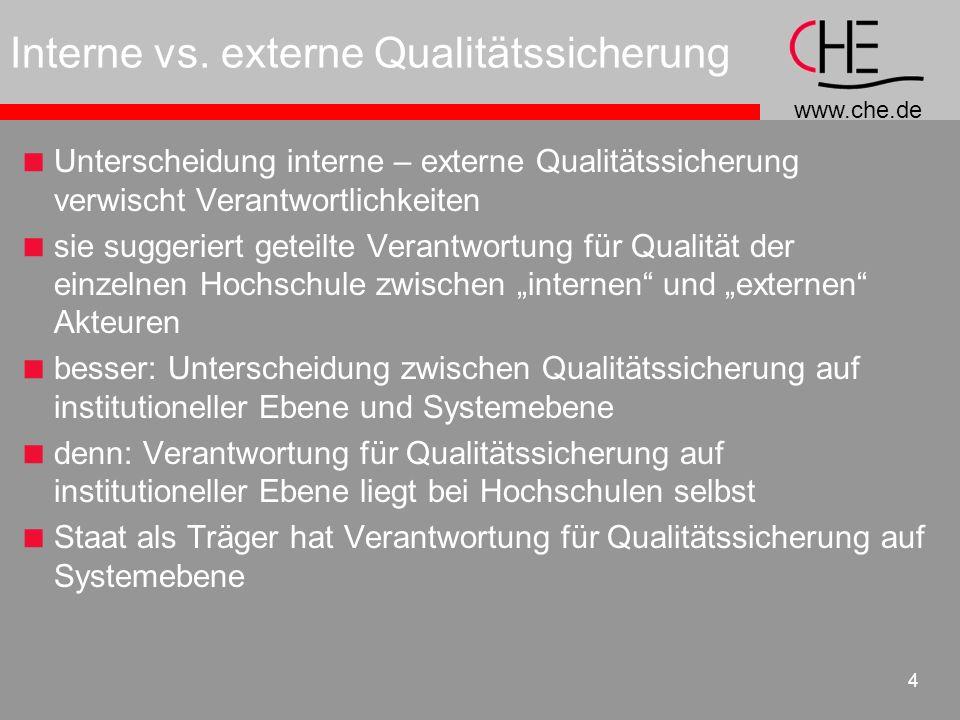 www.che.de 4 Interne vs. externe Qualitätssicherung Unterscheidung interne – externe Qualitätssicherung verwischt Verantwortlichkeiten sie suggeriert