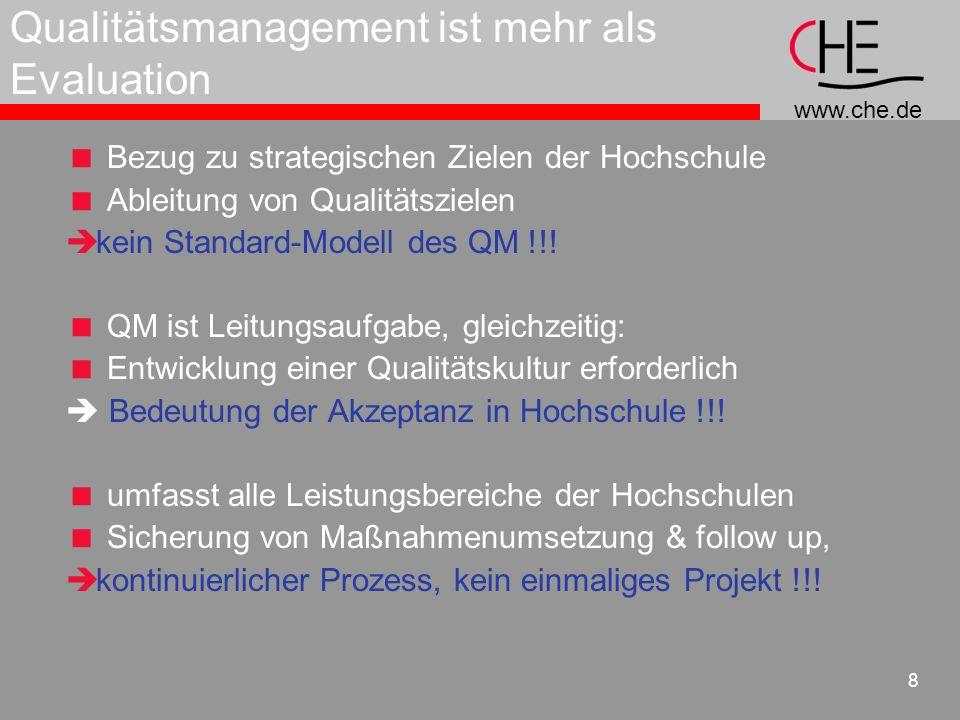 www.che.de 8 Qualitätsmanagement ist mehr als Evaluation Bezug zu strategischen Zielen der Hochschule Ableitung von Qualitätszielen kein Standard-Mode