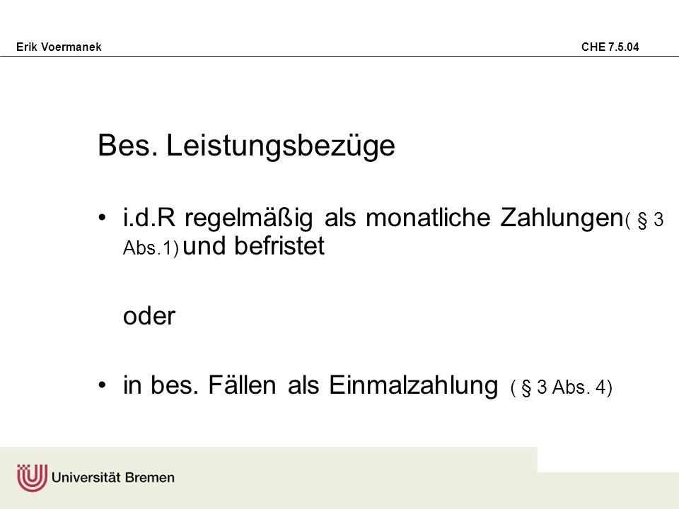 Erik Voermanek CHE 7.5.04 Bes. Leistungsbezüge i.d.R regelmäßig als monatliche Zahlungen ( § 3 Abs.1) und befristet oder in bes. Fällen als Einmalzahl