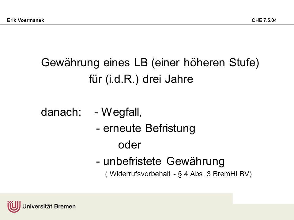 Erik Voermanek CHE 7.5.04 Gewährung eines LB (einer höheren Stufe) für (i.d.R.) drei Jahre danach: - Wegfall, - erneute Befristung oder - unbefristete