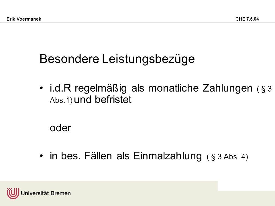 Erik Voermanek CHE 7.5.04 Besondere Leistungsbezüge i.d.R regelmäßig als monatliche Zahlungen ( § 3 Abs.1) und befristet oder in bes. Fällen als Einma