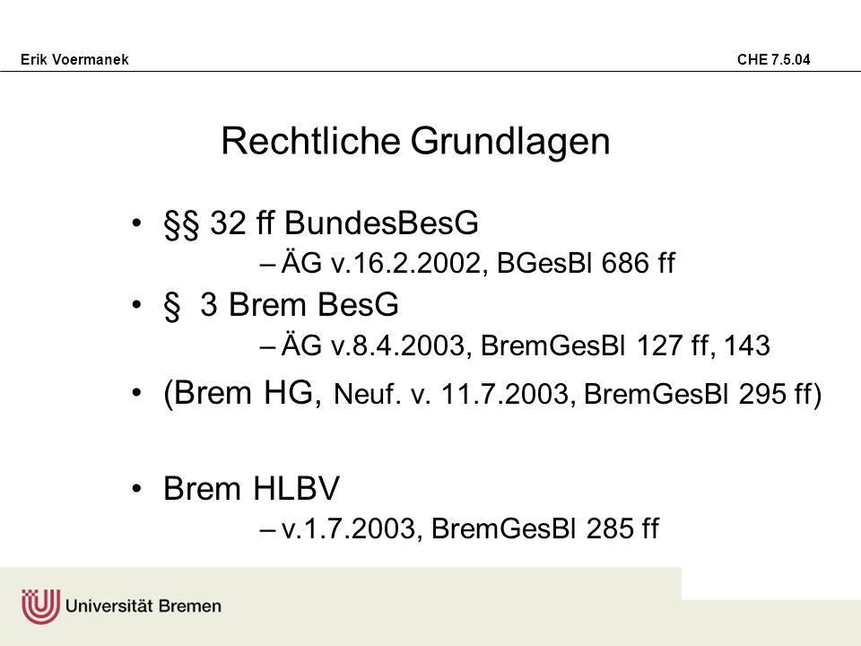 Erik Voermanek CHE 7.5.04 Rechtliche Grundlagen §§ 32 ff BundesBesG –ÄG v.16.2.2002, BGesBl 686 ff § 3 Brem BesG –ÄG v.8.4.2003, BremGesBl 127 ff, 143