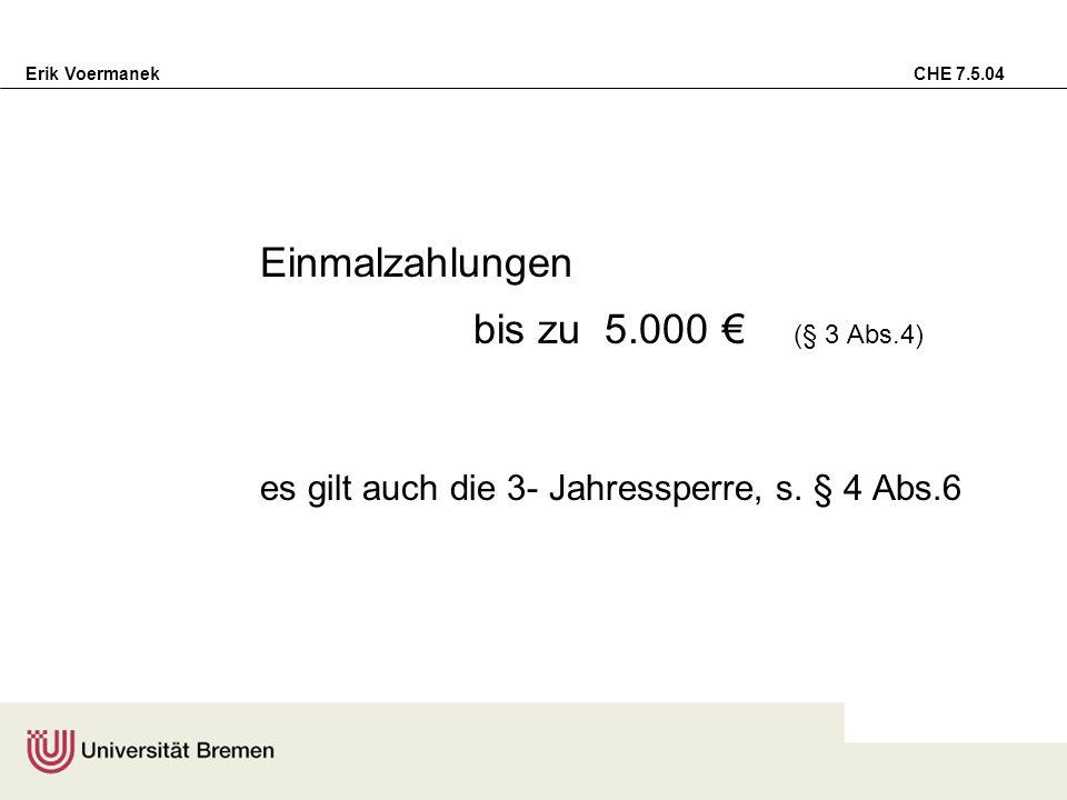Erik Voermanek CHE 7.5.04 Einmalzahlungen bis zu 5.000 (§ 3 Abs.4) es gilt auch die 3- Jahressperre, s. § 4 Abs.6
